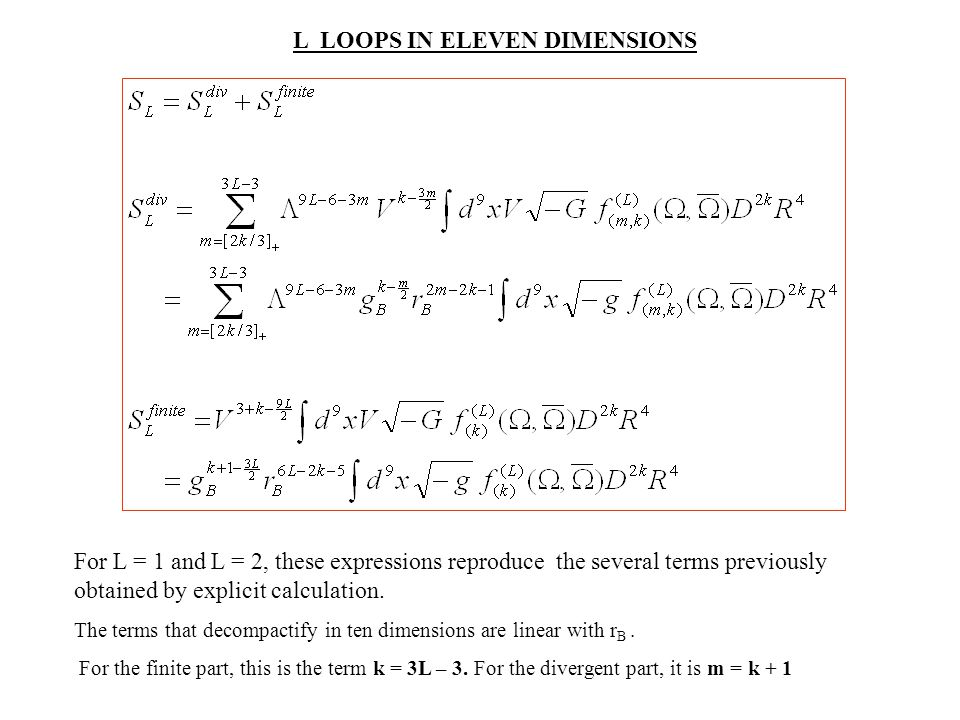 L LOOPS IN ELEVEN DIMENSIONS For L = 1 and L = 2, these expressions reproduce the several terms previously obtained by explicit calculation.