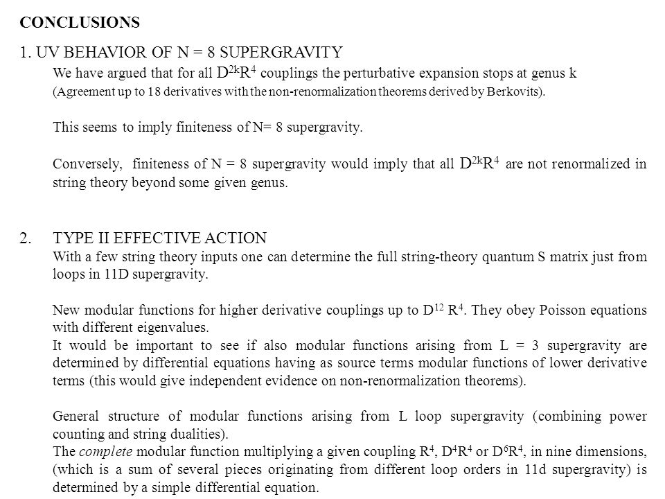 CONCLUSIONS 1. UV BEHAVIOR OF N = 8 SUPERGRAVITY We have argued that for all D 2k R 4 couplings the perturbative expansion stops at genus k (Agreement