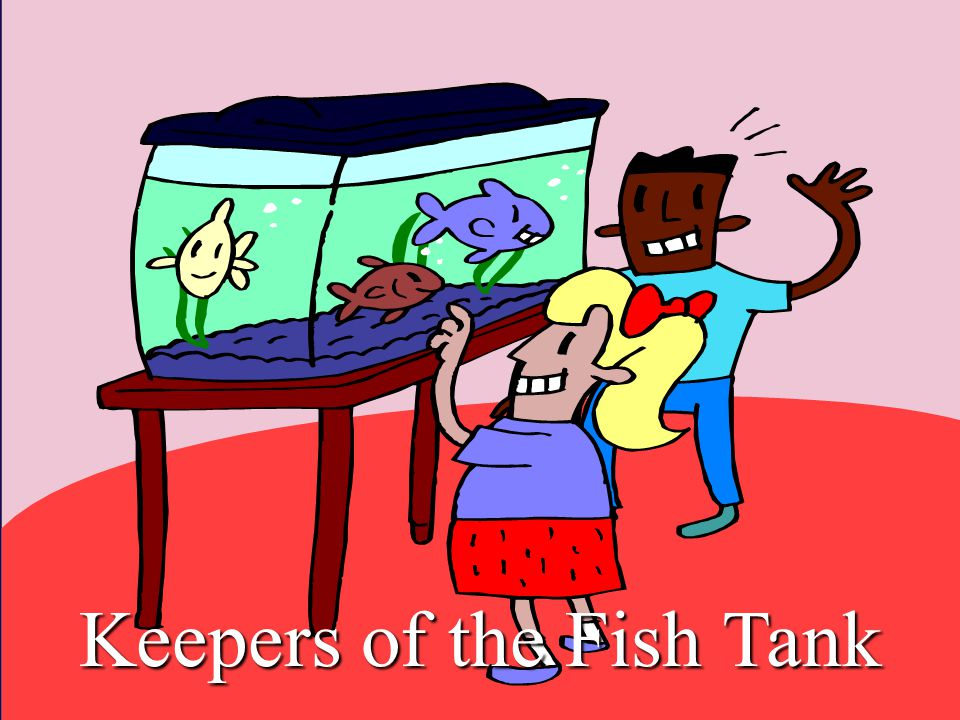 Keepers of the Fish Tank