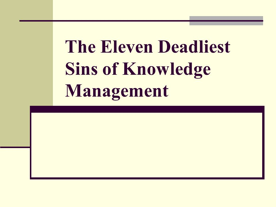 The Eleven Deadliest Sins of Knowledge Management