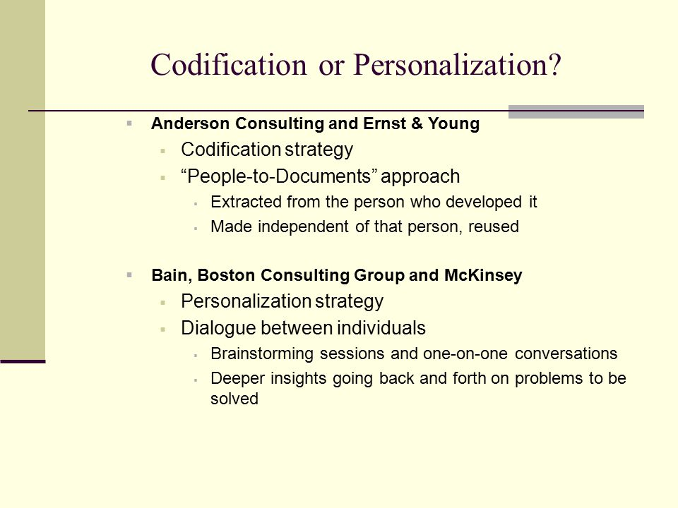 "Codification or Personalization?  Anderson Consulting and Ernst & Young  Codification strategy  ""People-to-Documents"" approach  Extracted from the"