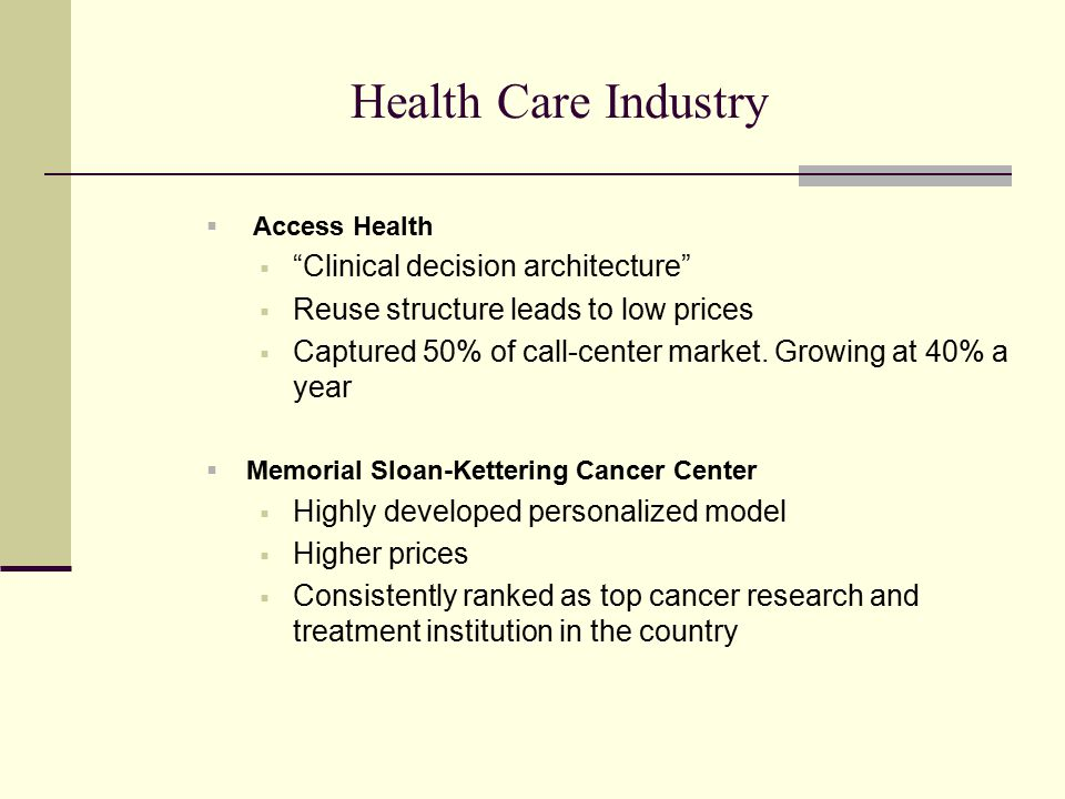"Health Care Industry  Access Health  ""Clinical decision architecture""  Reuse structure leads to low prices  Captured 50% of call-center market. Gr"