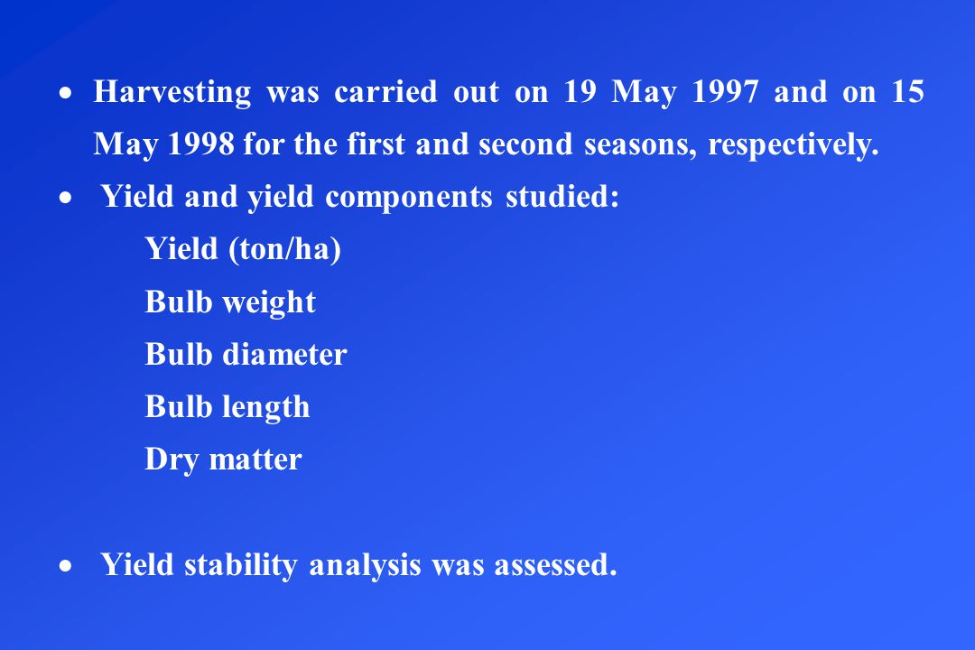  Harvesting was carried out on 19 May 1997 and on 15 May 1998 for the first and second seasons, respectively.  Yield and yield components studied: Y