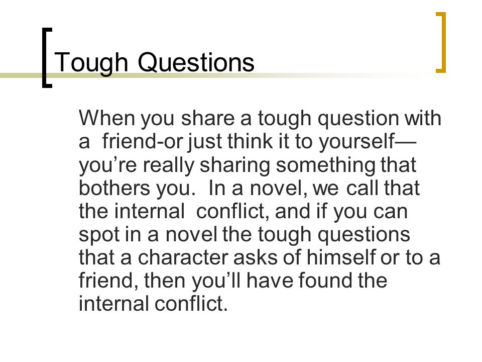 Tough Questions When you share a tough question with a friend-or just think it to yourself— you're really sharing something that bothers you.