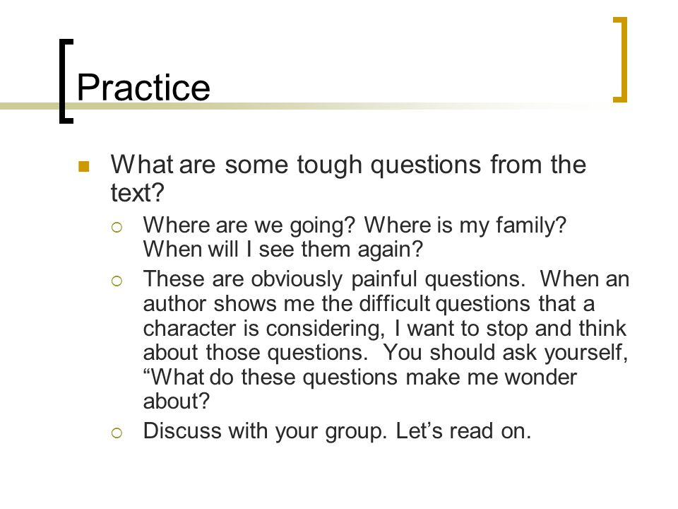 Practice What are some tough questions from the text.