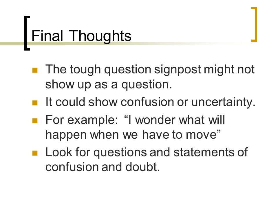 Final Thoughts The tough question signpost might not show up as a question.
