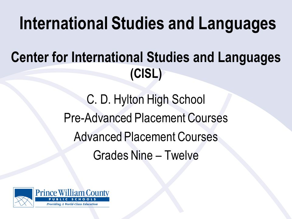 International Studies and Languages Center for International Studies and Languages (CISL) C. D. Hylton High School Pre-Advanced Placement Courses Adva