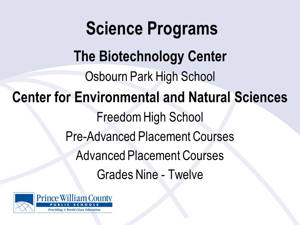Science Programs The Biotechnology Center Osbourn Park High School Center for Environmental and Natural Sciences Freedom High School Pre-Advanced Plac