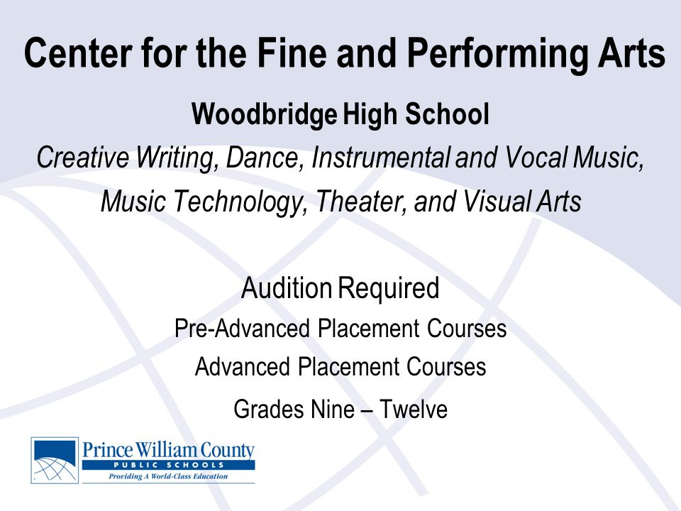 Center for the Fine and Performing Arts Woodbridge High School Creative Writing, Dance, Instrumental and Vocal Music, Music Technology, Theater, and V