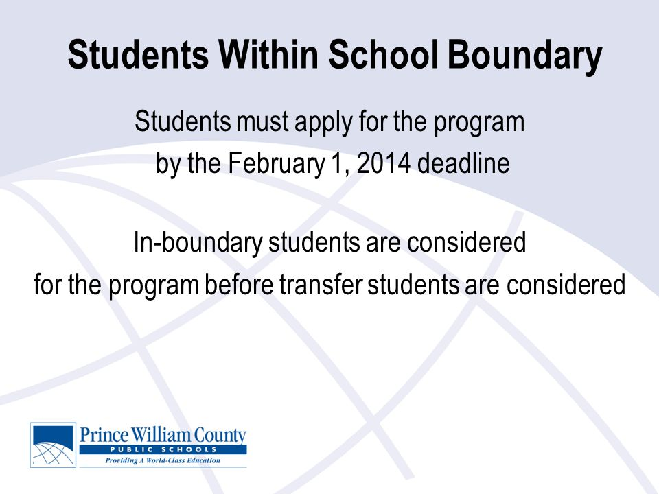 Students Within School Boundary Students must apply for the program by the February 1, 2014 deadline In-boundary students are considered for the progr