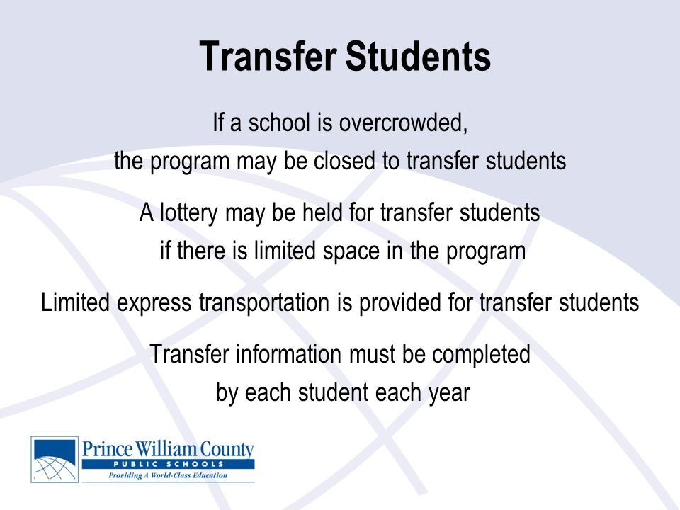 Transfer Students If a school is overcrowded, the program may be closed to transfer students A lottery may be held for transfer students if there is l