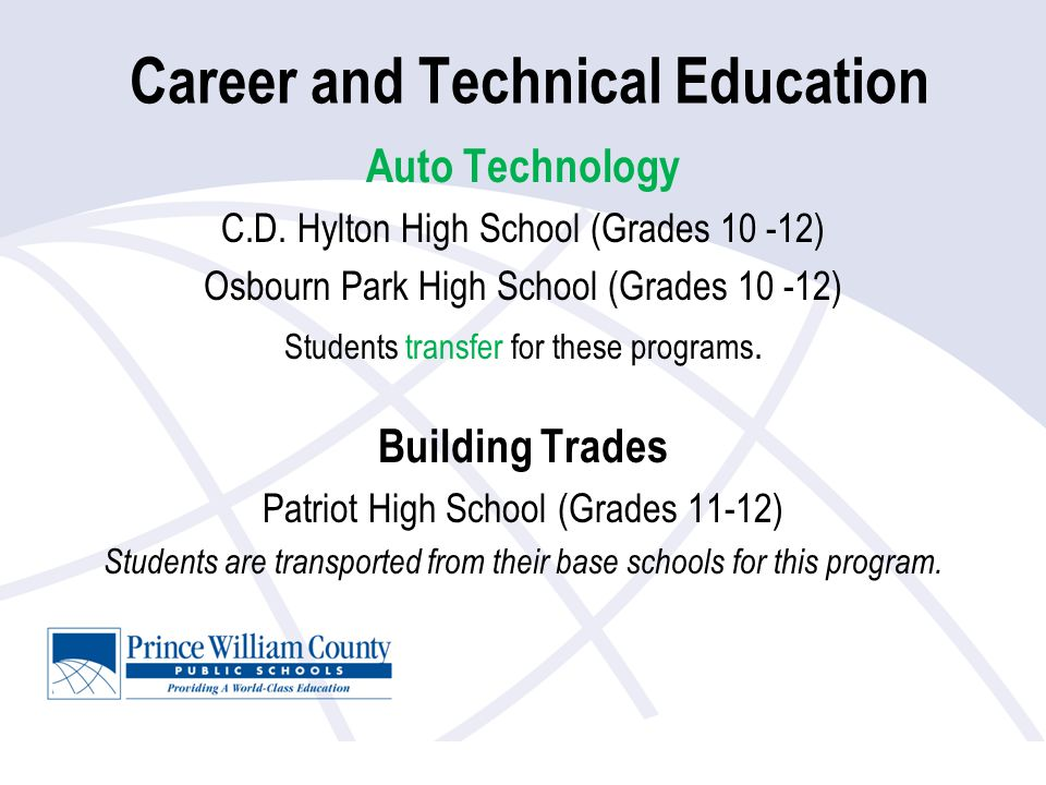 Career and Technical Education Auto Technology C.D. Hylton High School (Grades 10 -12) Osbourn Park High School (Grades 10 -12) Students transfer for