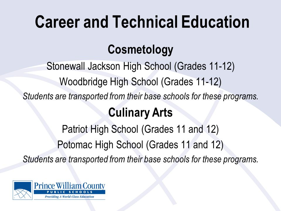 Career and Technical Education Cosmetology Stonewall Jackson High School (Grades 11-12) Woodbridge High School (Grades 11-12) Students are transported