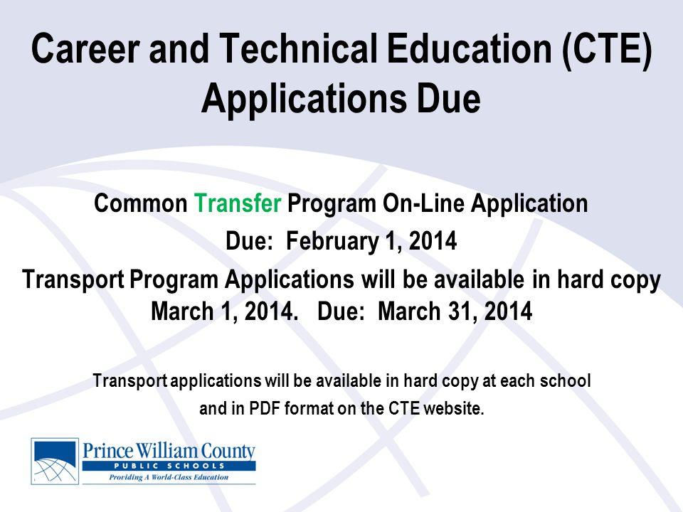 Career and Technical Education (CTE) Applications Due Common Transfer Program On-Line Application Due: February 1, 2014 Transport Program Applications