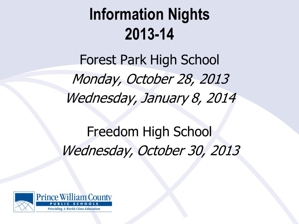 Information Nights 2013-14 Forest Park High School Monday, October 28, 2013 Wednesday, January 8, 2014 Freedom High School Wednesday, October 30, 2013