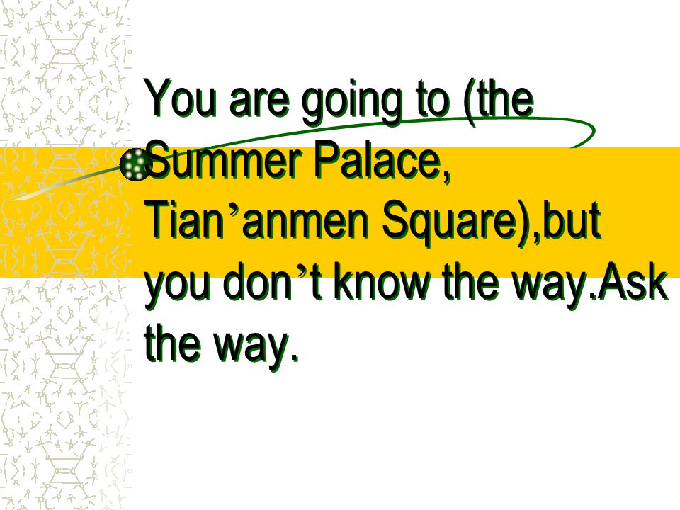 You are going to (the Summer Palace, Tian ' anmen Square),but you don ' t know the way.Ask the way.
