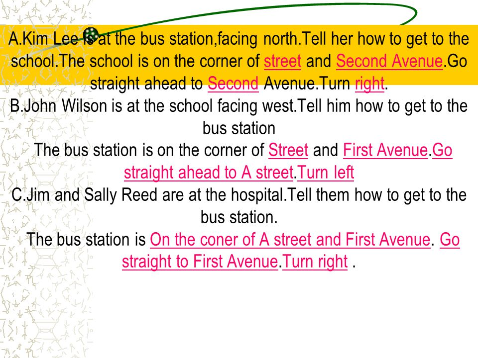 A.Kim Lee is at the bus station,facing north.Tell her how to get to the school.The school is on the corner of street and Second Avenue.Go straight ahead to Second Avenue.Turn right.
