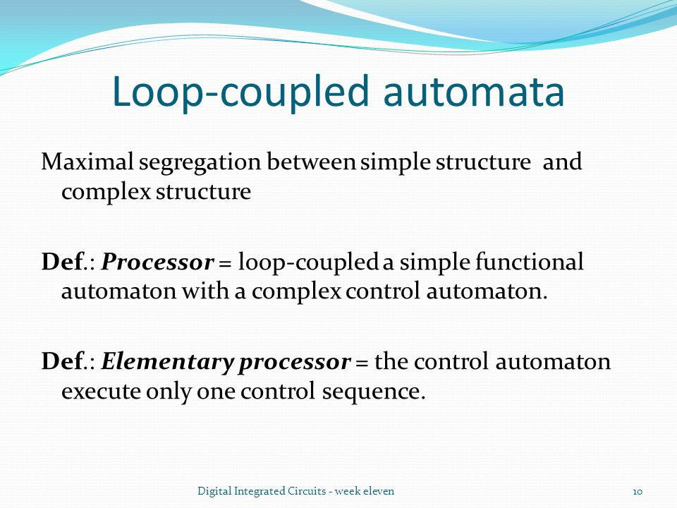 Loop-coupled automata Maximal segregation between simple structure and complex structure Def.: Processor = loop-coupled a simple functional automaton with a complex control automaton.