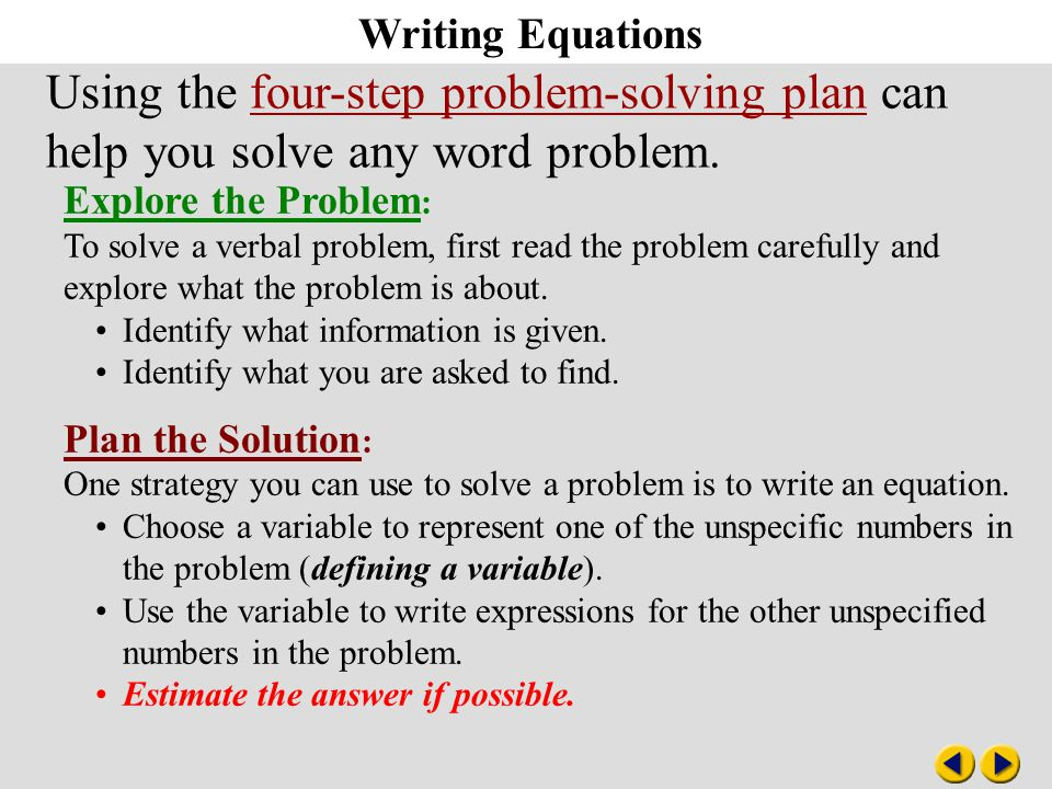 Writing Equations Explore the Problem : To solve a verbal problem, first read the problem carefully and explore what the problem is about.