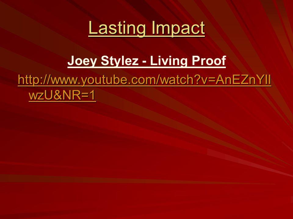 Lasting Impact Joey Stylez - Living Proof http://www.youtube.com/watch v=AnEZnYIl wzU&NR=1 http://www.youtube.com/watch v=AnEZnYIl wzU&NR=1