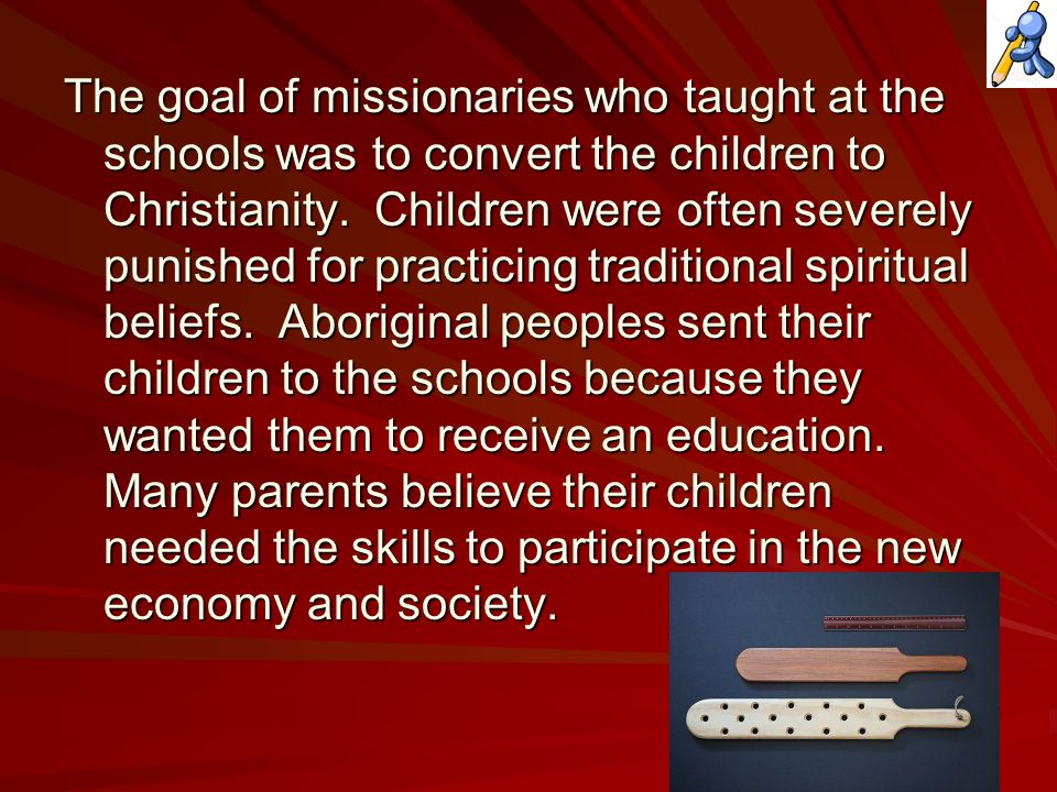 The goal of missionaries who taught at the schools was to convert the children to Christianity.