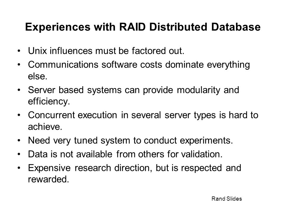 Rand Slides Experiences with RAID Distributed Database Unix influences must be factored out.