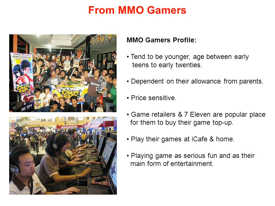 From MMO Gamers MMO Gamers Profile: Tend to be younger, age between early teens to early twenties.