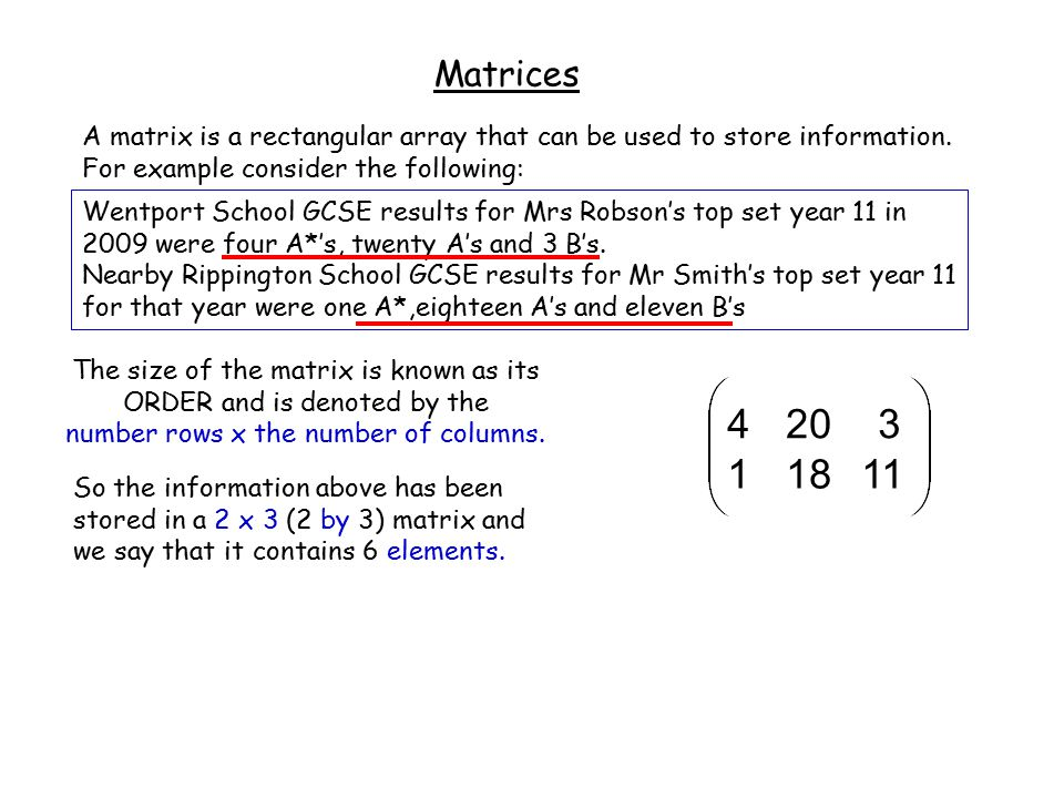 Matrices A matrix is a rectangular array that can be used to store information.