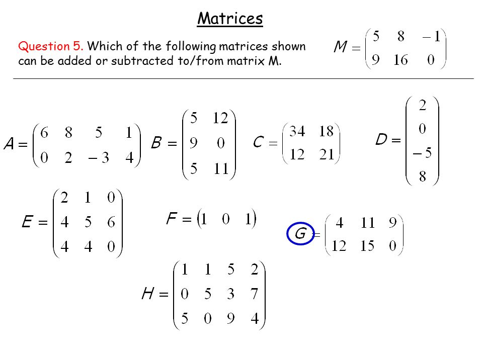 Question 5. Which of the following matrices shown can be added or subtracted to/from matrix M.