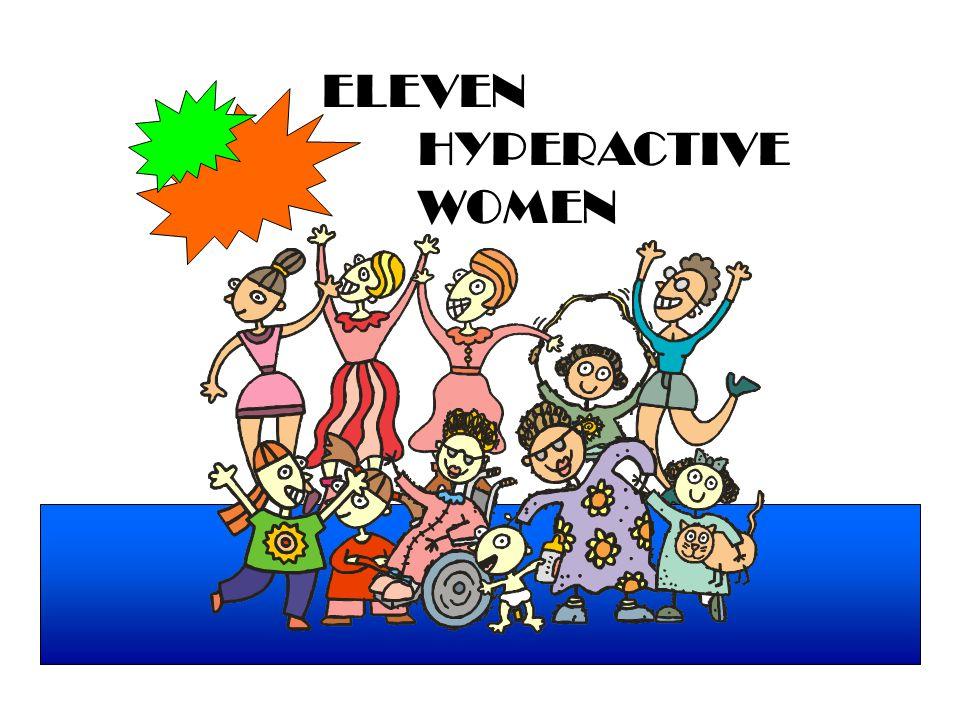 ELEVEN HYPERACTIVE WOMEN