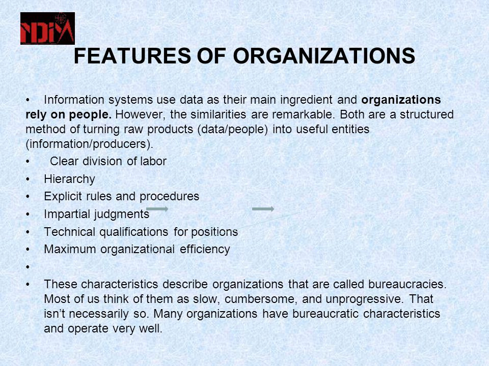 FEATURES OF ORGANIZATIONS Information systems use data as their main ingredient and organizations rely on people.