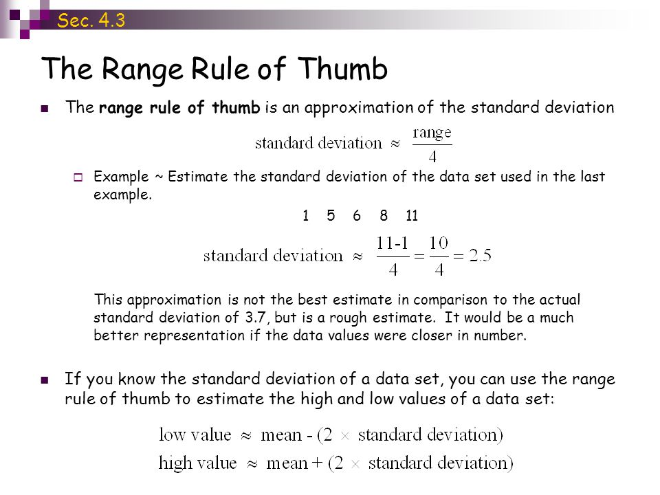The Range Rule of Thumb Sec. 4.3 The range rule of thumb is an approximation of the standard deviation  Example ~ Estimate the standard deviation of