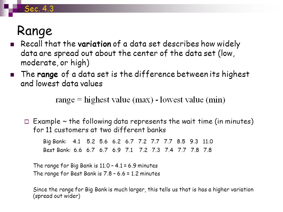 Range Recall that the variation of a data set describes how widely data are spread out about the center of the data set (low, moderate, or high) The r