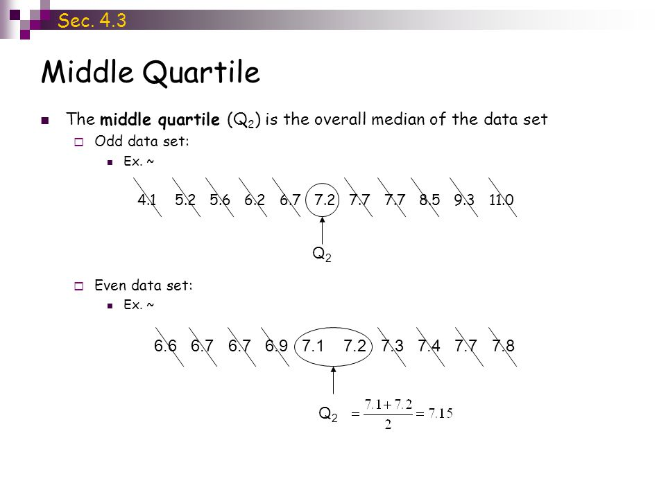 Upper Quartile The upper quartile (Q 3 ) is the median of the values in the upper half of the data set  If the data set is odd, exclude the middle value Ex.
