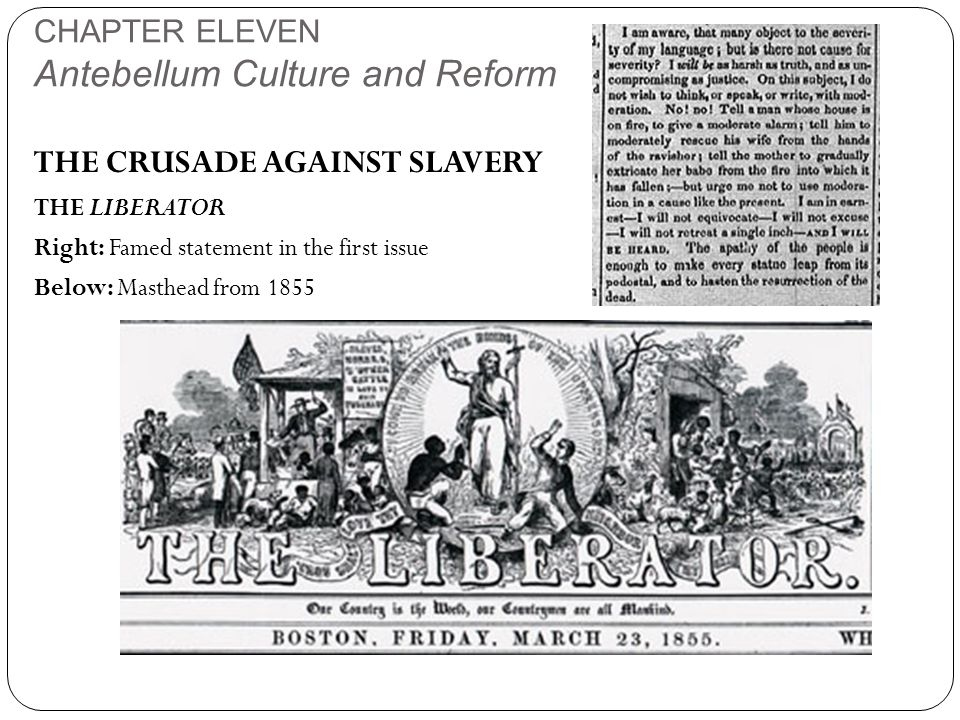 CHAPTER ELEVEN Antebellum Culture and Reform THE CRUSADE AGAINST SLAVERY THE LIBERATOR Right: Famed statement in the first issue Below: Masthead from 1855