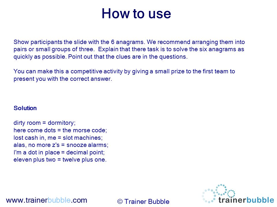 www.trainerbubble.com How to use © Trainer Bubble Show participants the slide with the 6 anagrams. We recommend arranging them into pairs or small gro