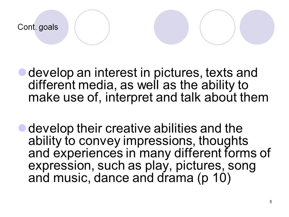 8 Cont. goals develop an interest in pictures, texts and different media, as well as the ability to make use of, interpret and talk about them develop