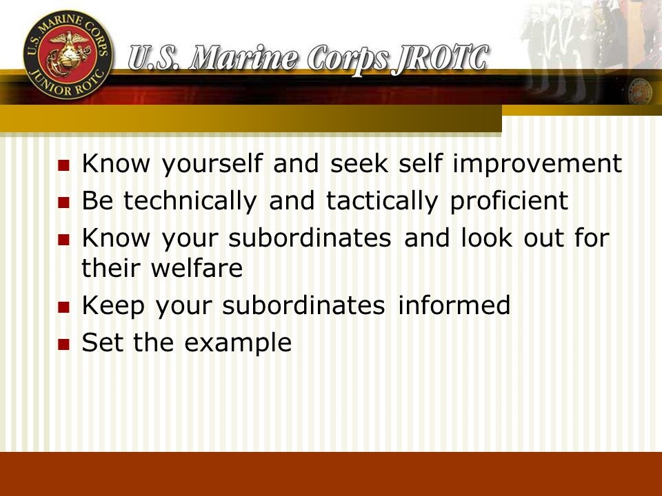 Know yourself and seek self improvement Be technically and tactically proficient Know your subordinates and look out for their welfare Keep your subordinates informed Set the example