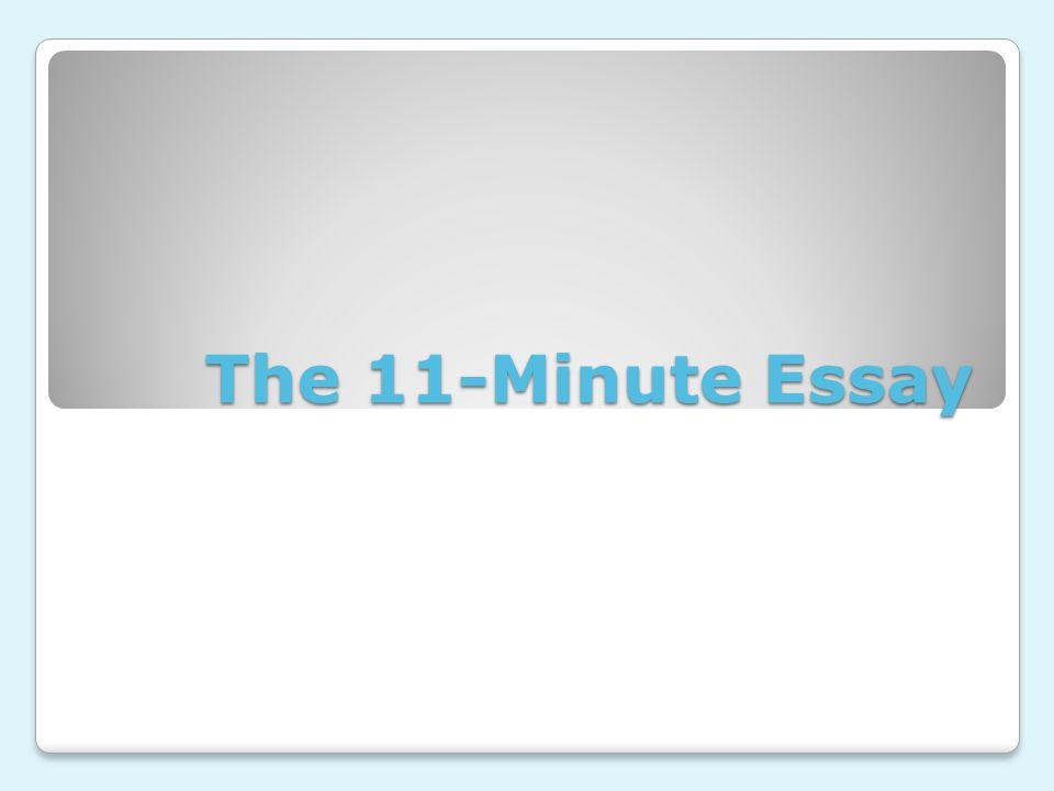 The 11-Minute Essay