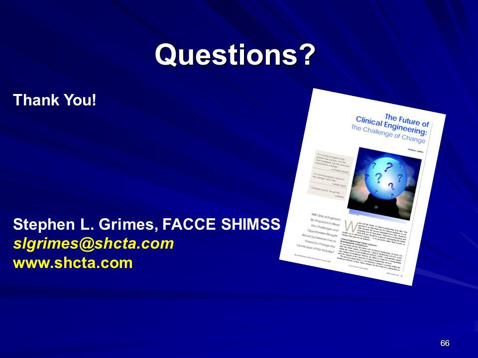 66 Questions Thank You! Stephen L. Grimes, FACCE SHIMSS slgrimes@shcta.com www.shcta.com