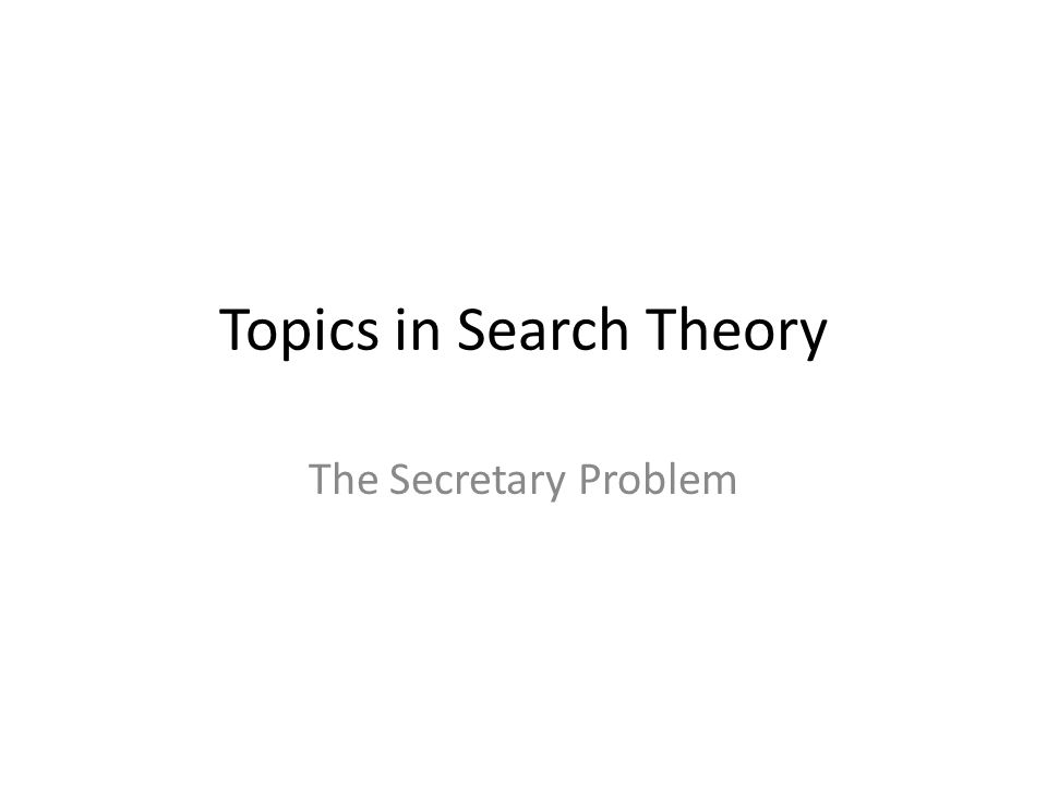 Topics in Search Theory The Secretary Problem