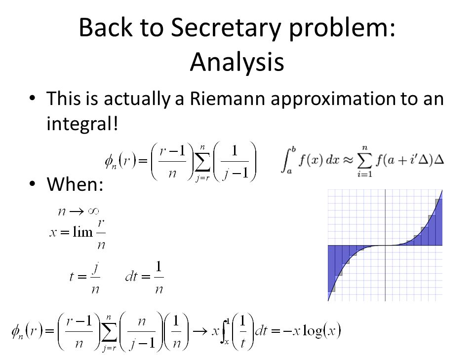 Back to Secretary problem: Analysis This is actually a Riemann approximation to an integral! When: