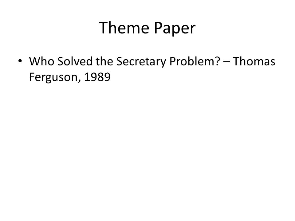 Theme Paper Who Solved the Secretary Problem? – Thomas Ferguson, 1989