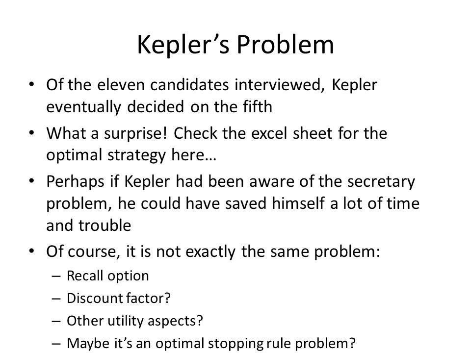 Kepler's Problem Of the eleven candidates interviewed, Kepler eventually decided on the fifth What a surprise.