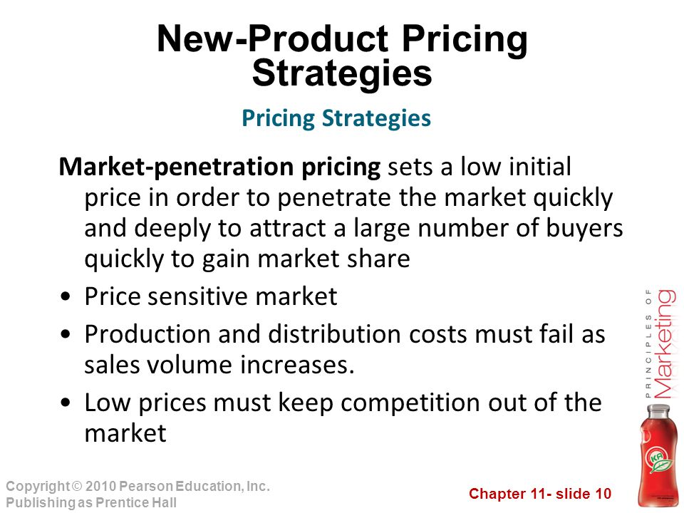 Chapter 11- slide 10 Copyright © 2010 Pearson Education, Inc. Publishing as Prentice Hall New-Product Pricing Strategies Market-penetration pricing se