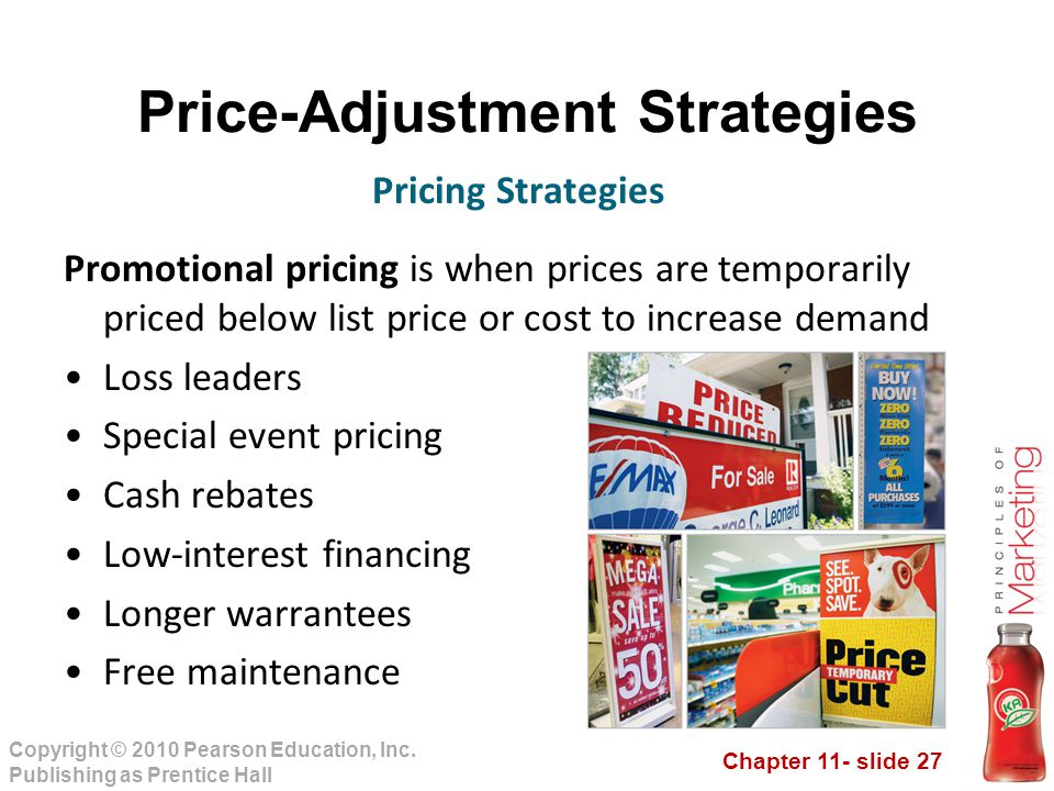 Chapter 11- slide 27 Copyright © 2010 Pearson Education, Inc. Publishing as Prentice Hall Price-Adjustment Strategies Promotional pricing is when pric