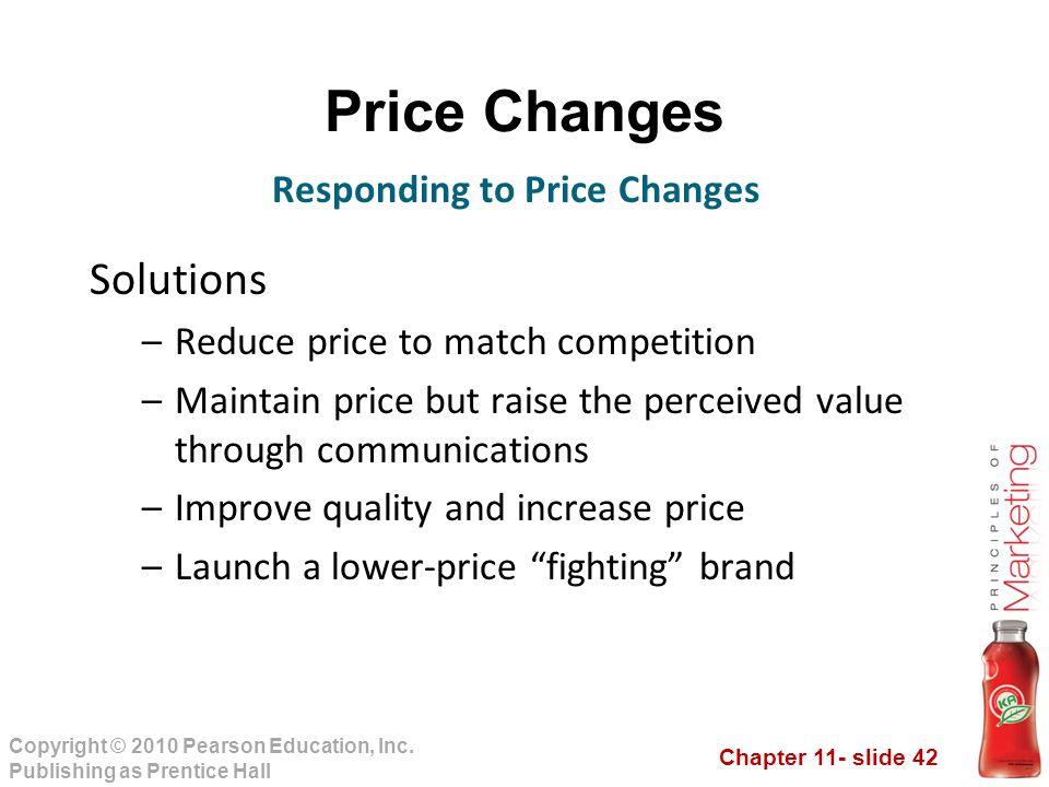 Chapter 11- slide 42 Copyright © 2010 Pearson Education, Inc. Publishing as Prentice Hall Price Changes Solutions –Reduce price to match competition –
