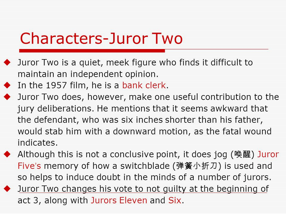 Characters-Juror Two  Juror Two is a quiet, meek figure who finds it difficult to maintain an independent opinion.