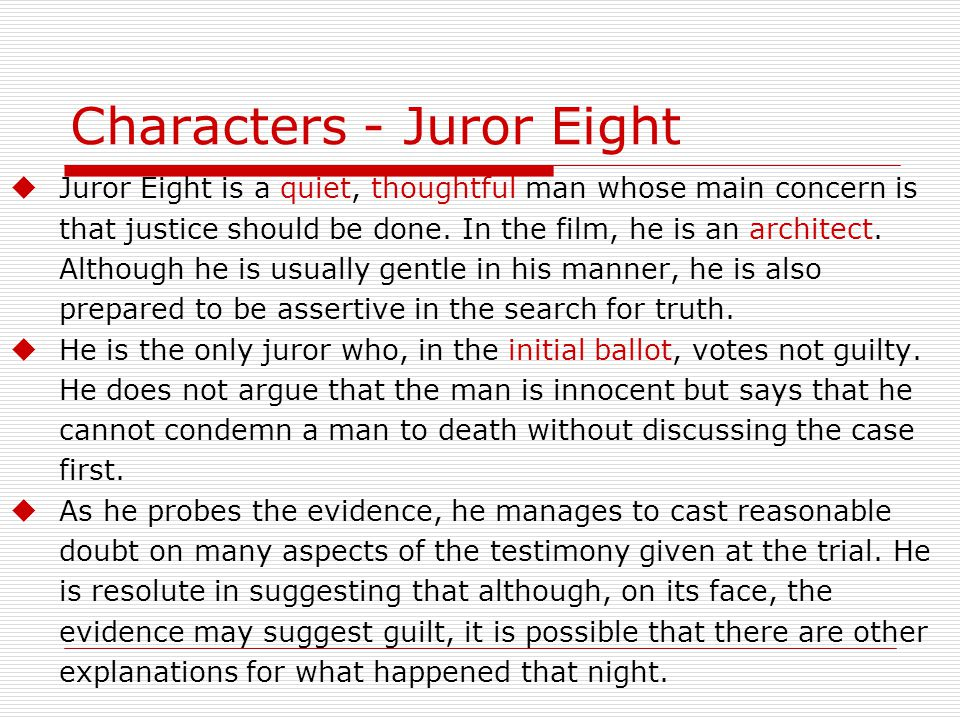 Characters - Juror Eight  Juror Eight is a quiet, thoughtful man whose main concern is that justice should be done.