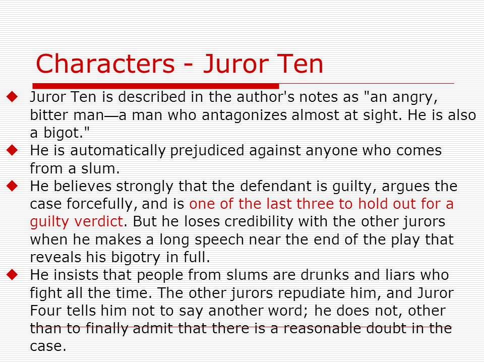 Characters - Juror Ten  Juror Ten is described in the author s notes as an angry, bitter man — a man who antagonizes almost at sight.